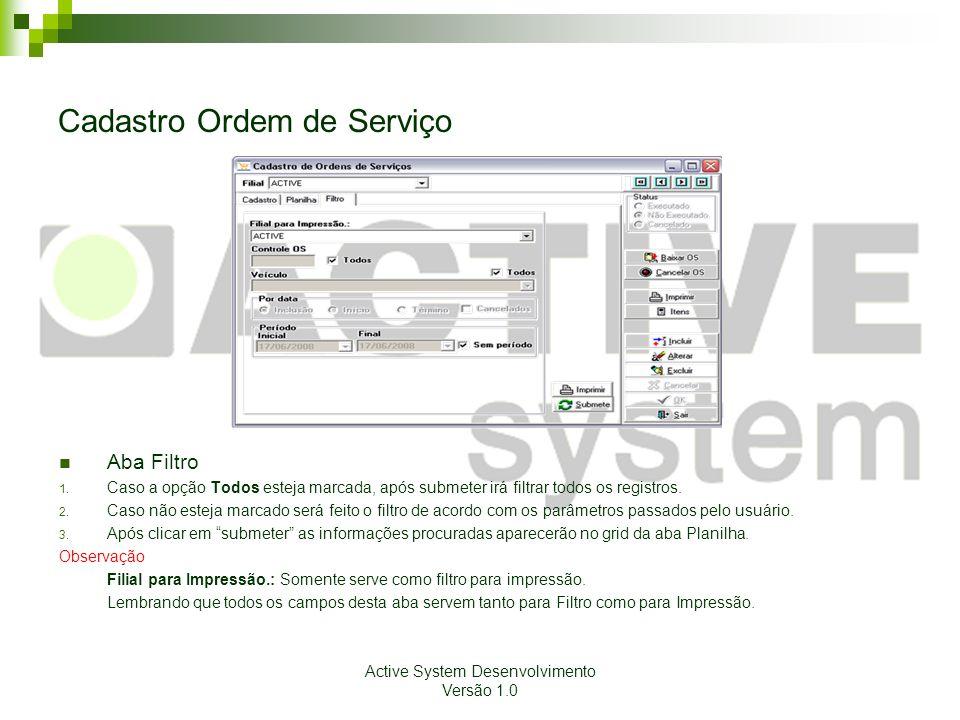 Active System Desenvolvimento Versão 1.0 Cadastro Ordem de Serviço Aba Filtro 1. Caso a opção Todos esteja marcada, após submeter irá filtrar todos os
