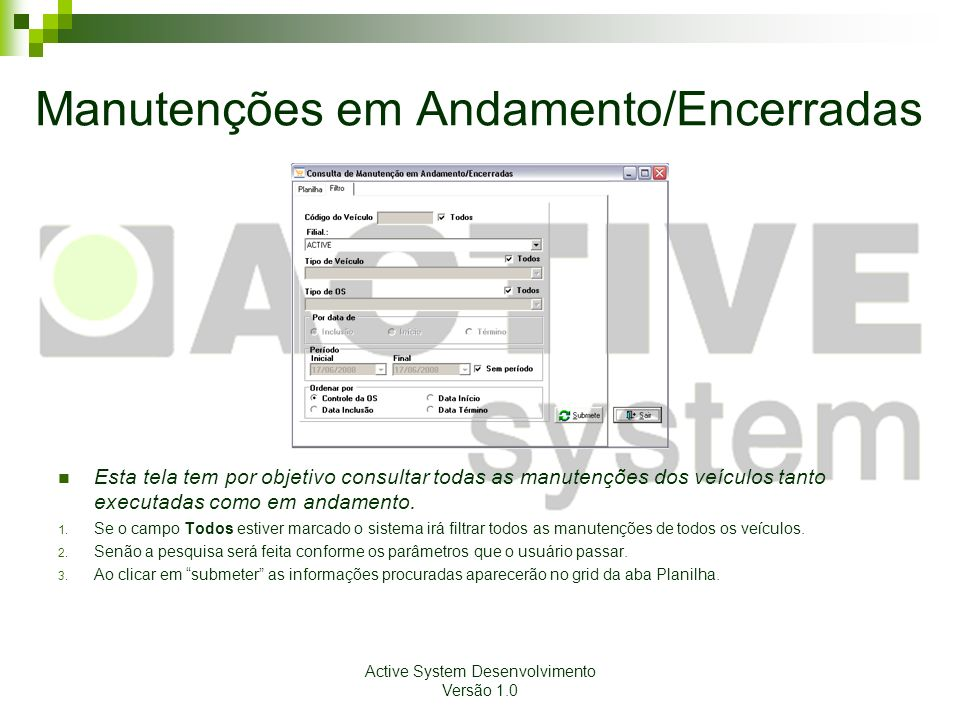 Active System Desenvolvimento Versão 1.0 Manutenções em Andamento/Encerradas Esta tela tem por objetivo consultar todas as manutenções dos veículos ta