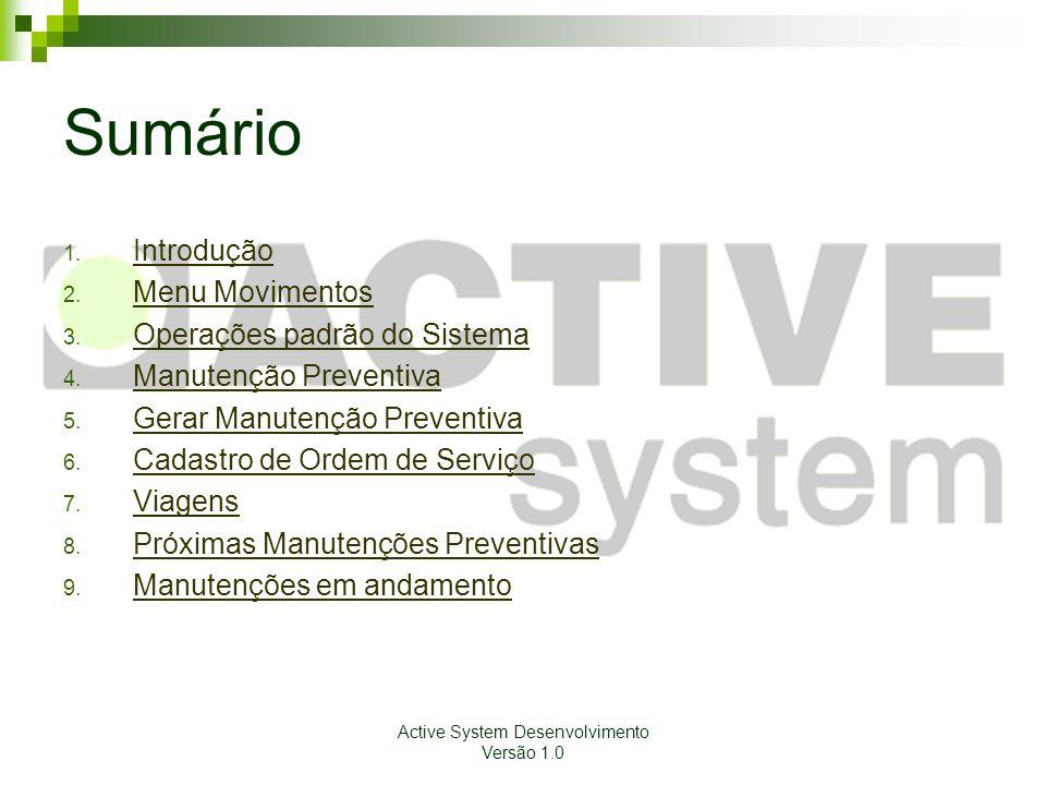 Active System Desenvolvimento Versão 1.0 Sumário 1. Introdução Introdução 2. Menu Movimentos Menu Movimentos 3. Operações padrão do Sistema Operações