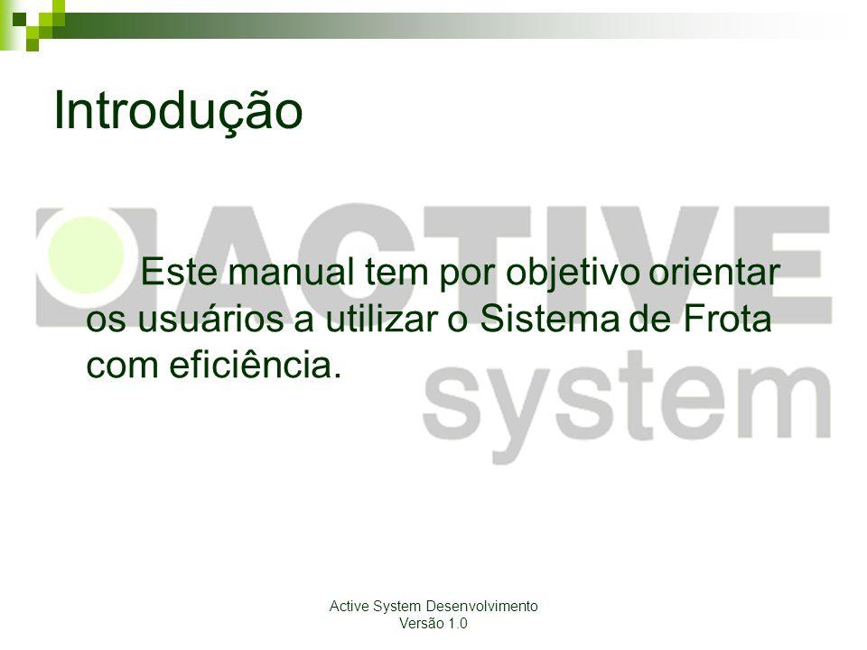 Active System Desenvolvimento Versão 1.0 Introdução Este manual tem por objetivo orientar os usuários a utilizar o Sistema de Frota com eficiência.