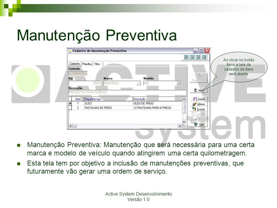 Active System Desenvolvimento Versão 1.0 Manutenção Preventiva Manutenção Preventiva: Manutenção que será necessária para uma certa marca e modelo de
