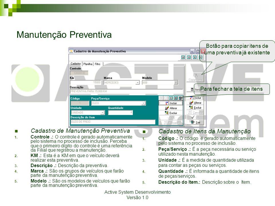 Active System Desenvolvimento Versão 1.0 Manutenção Preventiva Cadastro de Manutenção Preventiva 1. Controle.: O controle é gerado automaticamente pel