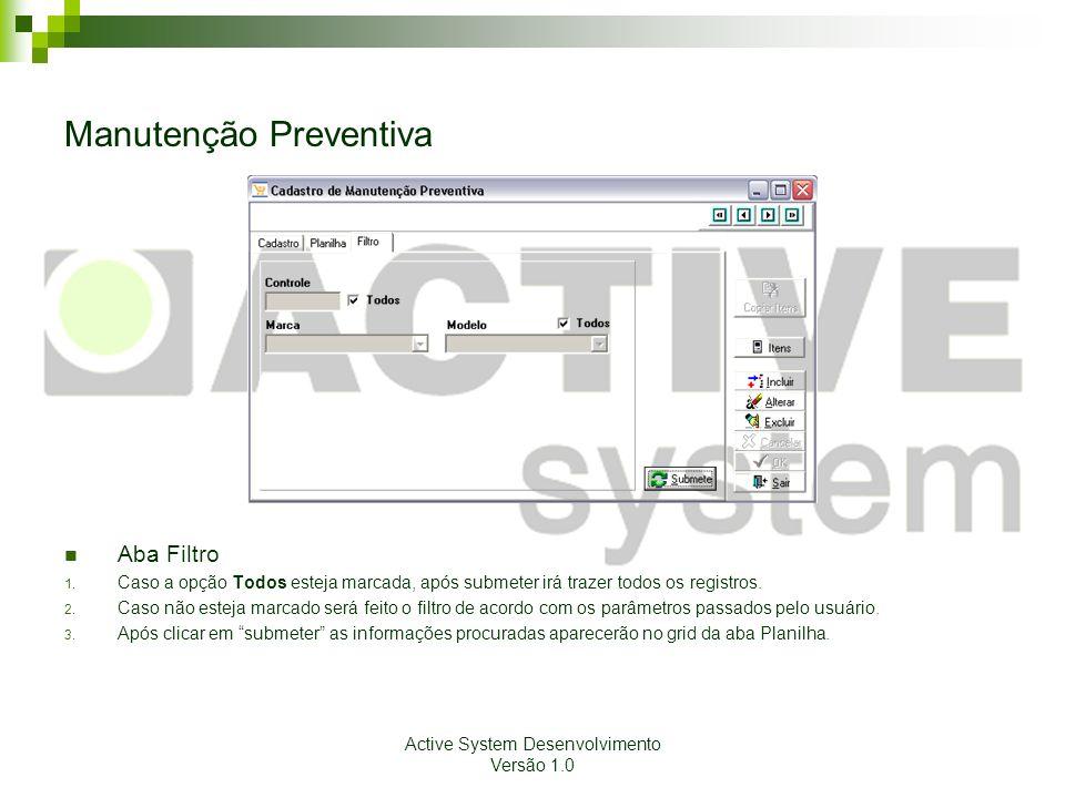 Active System Desenvolvimento Versão 1.0 Manutenção Preventiva Aba Filtro 1. Caso a opção Todos esteja marcada, após submeter irá trazer todos os regi