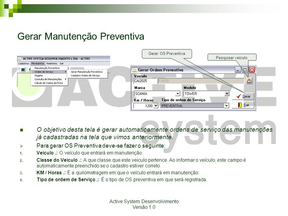 Active System Desenvolvimento Versão 1.0 Gerar Manutenção Preventiva O objetivo desta tela é gerar automaticamente ordens de serviço das manutenções j