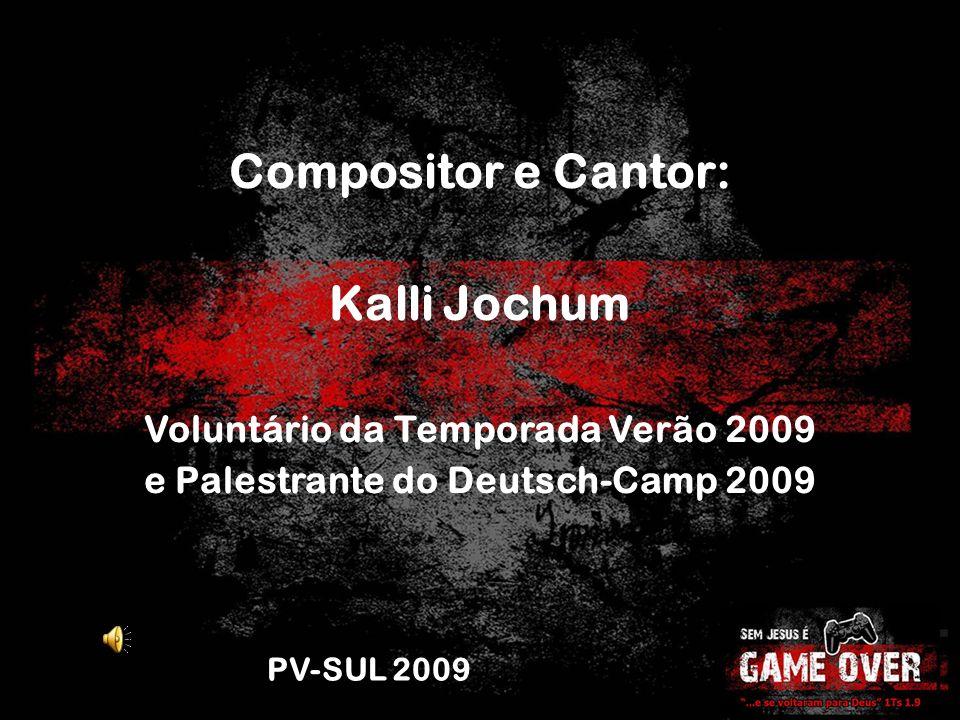 Compositor e Cantor: Kalli Jochum Voluntário da Temporada Verão 2009 e Palestrante do Deutsch-Camp 2009