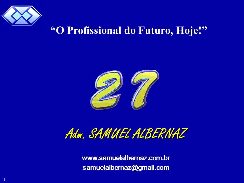Samuel Albernaz 1 Adm. SAMUEL ALBERNAZ www.samuelalbernaz.com.br samuelalbernaz@gmail.com O Profissional do Futuro, Hoje!