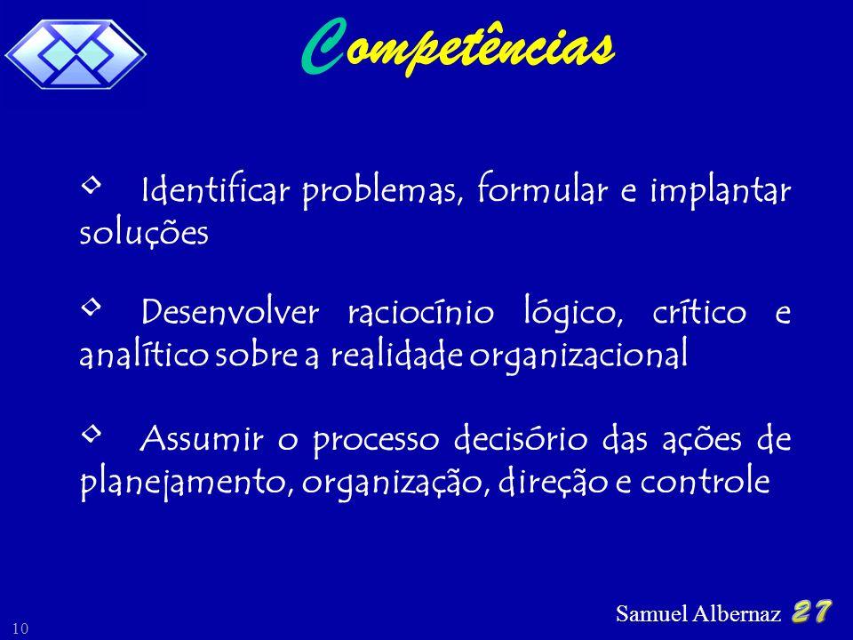 Samuel Albernaz 10 ompetências Identificar problemas, formular e implantar soluções Desenvolver raciocínio lógico, crítico e analítico sobre a realida
