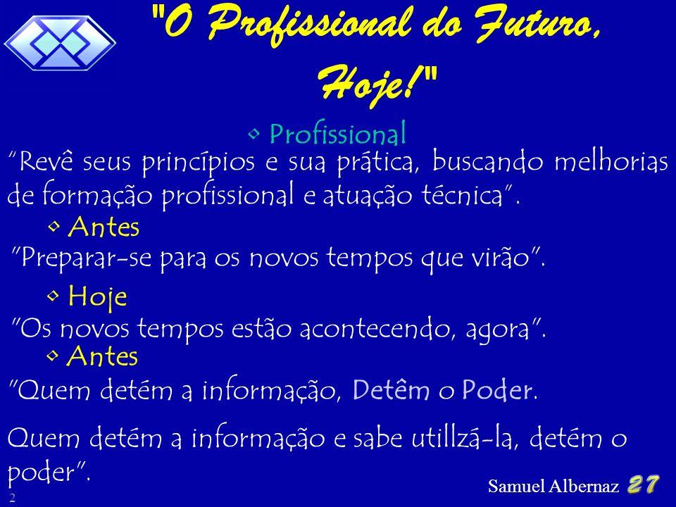 Samuel Albernaz 3 Hoje Quem detém a informação qualificada e sabe comercializála, detém o poder .