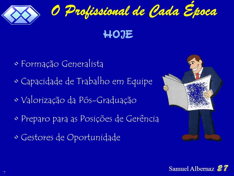 Samuel Albernaz 7 HOJE Gestores de Oportunidade Preparo para as Posições de Gerência Valorização da Pós-Graduação Capacidade de Trabalho em Equipe Formação Generalista O Profissional de Cada Época