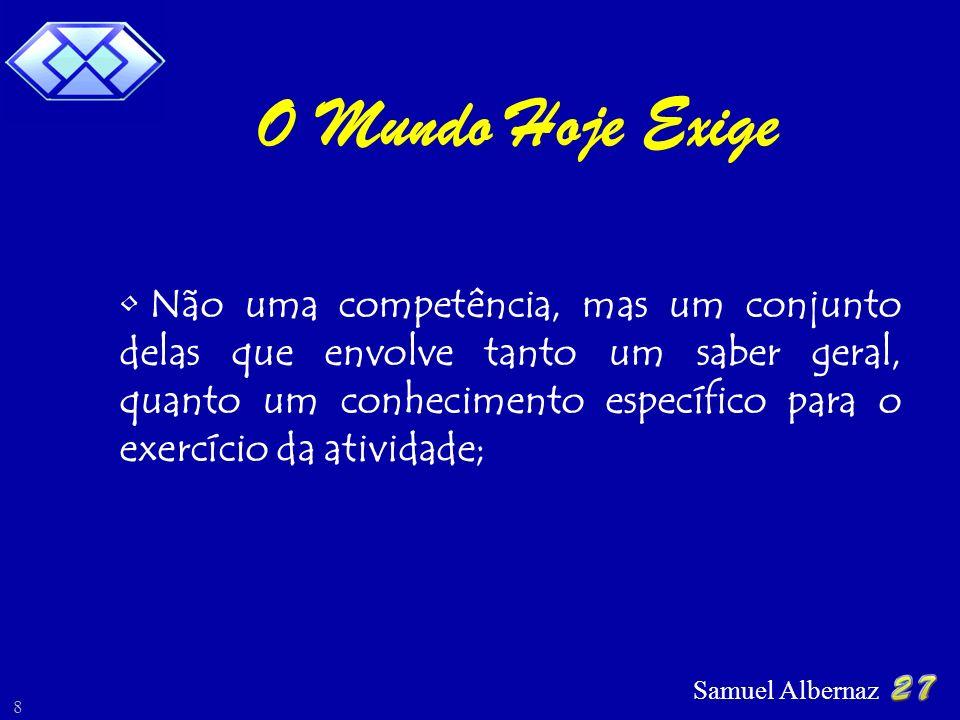 Samuel Albernaz 8 O Mundo Hoje Exige Não uma competência, mas um conjunto delas que envolve tanto um saber geral, quanto um conhecimento específico pa