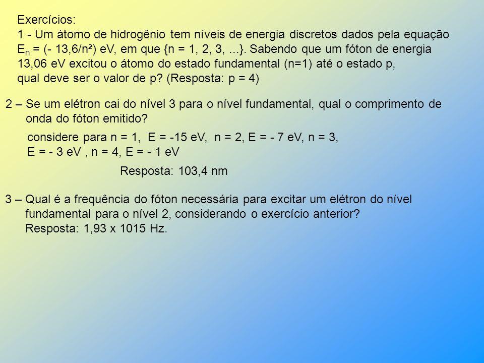 Letra (b) Se o elétron está no nível 1(fundamental), ele somente poderá passar para o Nível 2 ou o nível 3. Nesses casos ele deverá receber (absorver)