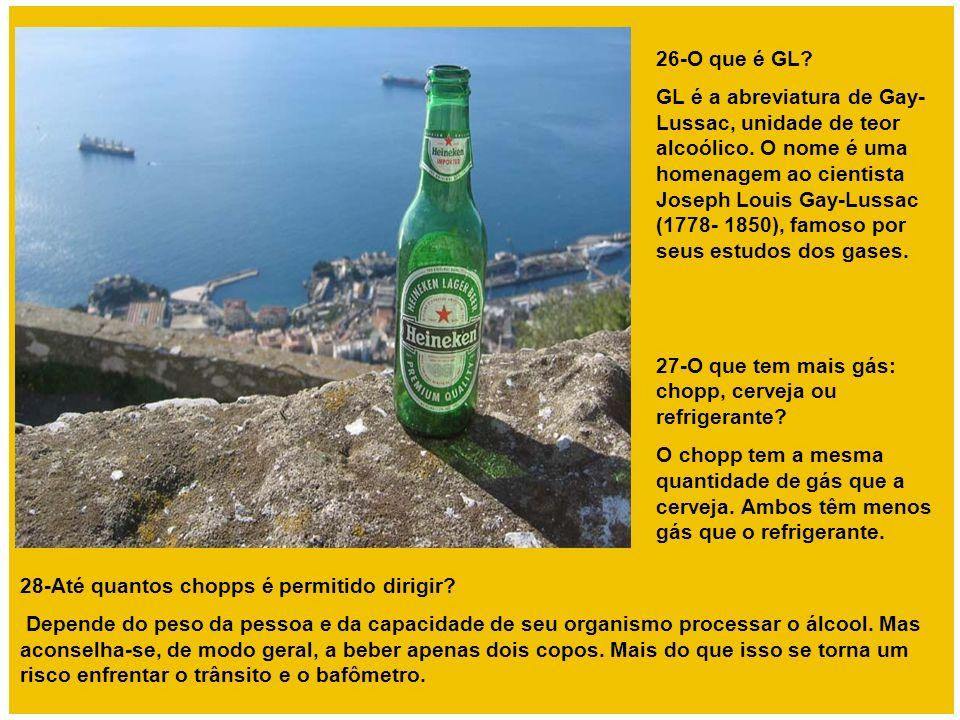 26-O que é GL? GL é a abreviatura de Gay- Lussac, unidade de teor alcoólico. O nome é uma homenagem ao cientista Joseph Louis Gay-Lussac (1778- 1850),