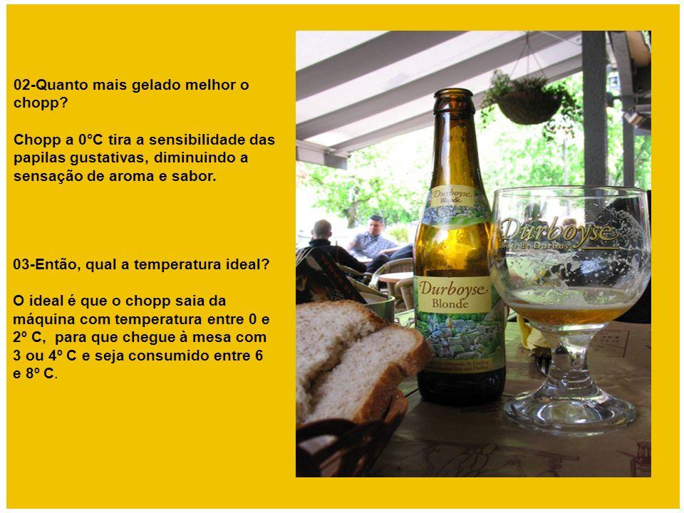 03-Então, qual a temperatura ideal? O ideal é que o chopp saia da máquina com temperatura entre 0 e 2º C, para que chegue à mesa com 3 ou 4º C e seja