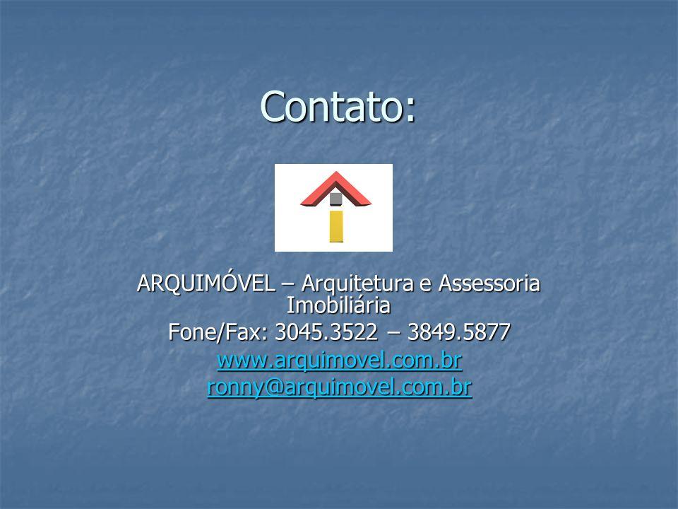 Contato: ARQUIMÓVEL – Arquitetura e Assessoria Imobiliária Fone/Fax: 3045.3522 – 3849.5877 www.arquimovel.com.br ronny@arquimovel.com.br
