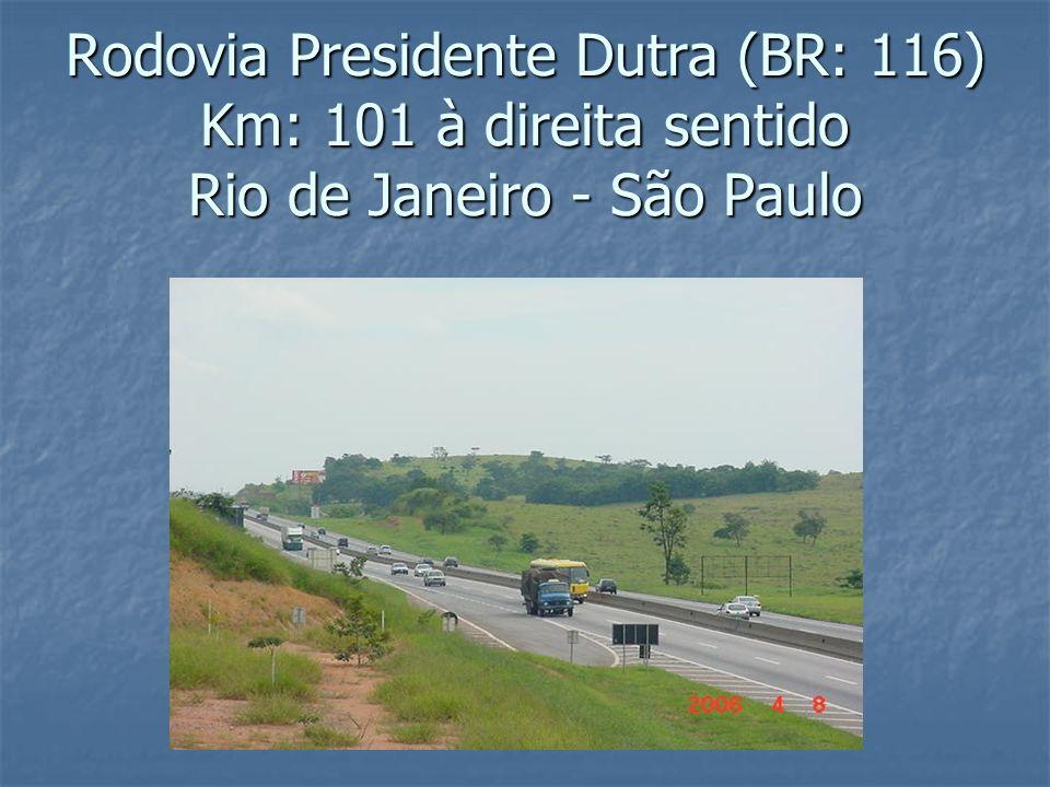 Rodovia Presidente Dutra (BR: 116) Km: 101 à direita sentido Rio de Janeiro - São Paulo