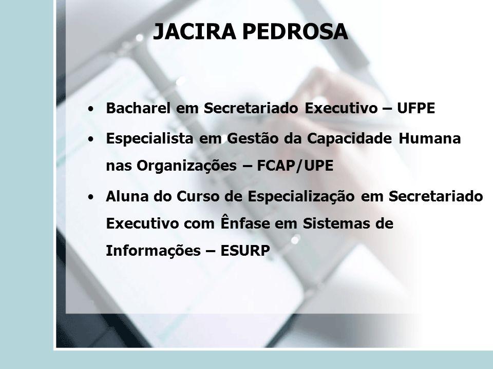 Tempo de experiência – 18 anos Tipos de organização onde atuou: - pequenas empresas do setor privado - atualmente, é servidora concursada da Universidade de Pernambuco – UPE, ocupando o cargo de Secretária Executiva, exercendo funções na Comissão Central de Concursos JACIRA PEDROSA