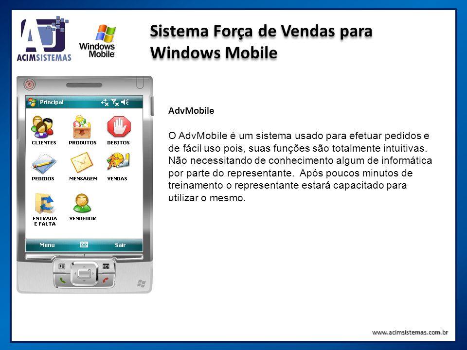 Sistema Força de Vendas para Windows Mobile www.acimsistemas.com.br AdvMobile O AdvMobile é um sistema usado para efetuar pedidos e de fácil uso pois,