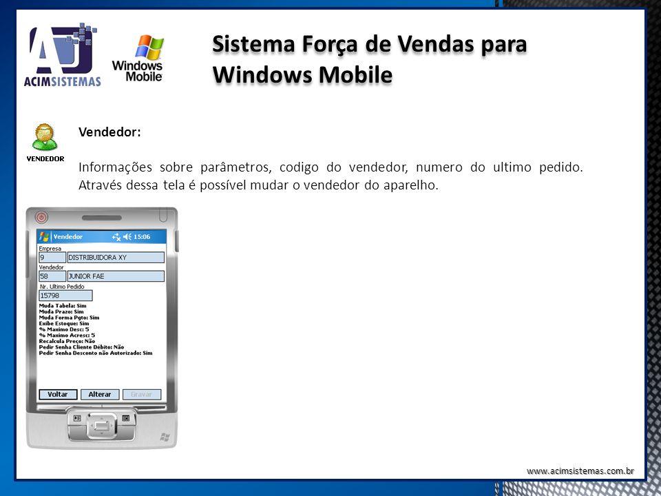 Sistema Força de Vendas para Windows Mobile Vendedor: Informações sobre parâmetros, codigo do vendedor, numero do ultimo pedido. Através dessa tela é
