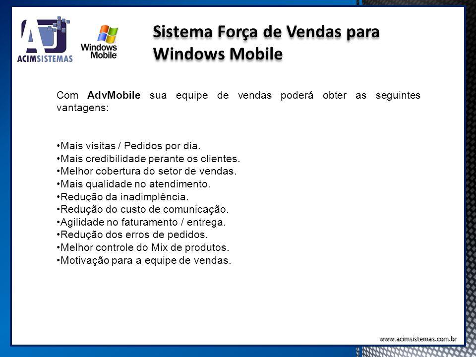 Sistema Força de Vendas para Windows Mobile AdvMobile Com AdvMobile sua equipe de vendas poderá obter as seguintes vantagens: Mais visitas / Pedidos p