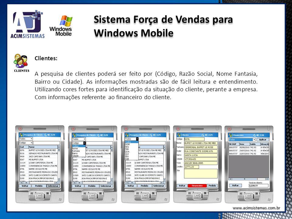 Sistema Força de Vendas para Windows Mobile Clientes: A pesquisa de clientes poderá ser feito por (Código, Razão Social, Nome Fantasia, Bairro ou Cida