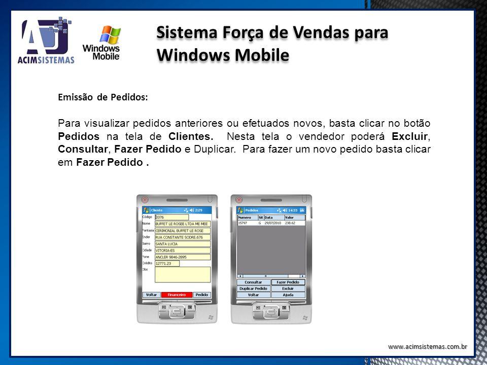 Sistema Força de Vendas para Windows Mobile www.acimsistemas.com.br Emissão de Pedidos: Para visualizar pedidos anteriores ou efetuados novos, basta c