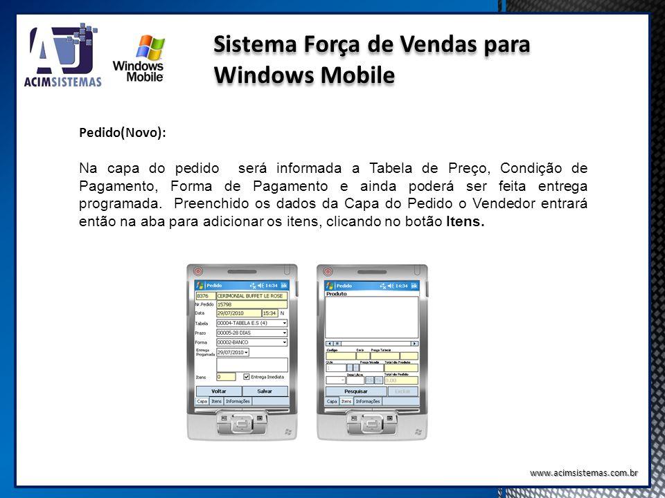 Sistema Força de Vendas para Windows Mobile www.acimsistemas.com.br Pedido(Novo): Na capa do pedido será informada a Tabela de Preço, Condição de Paga