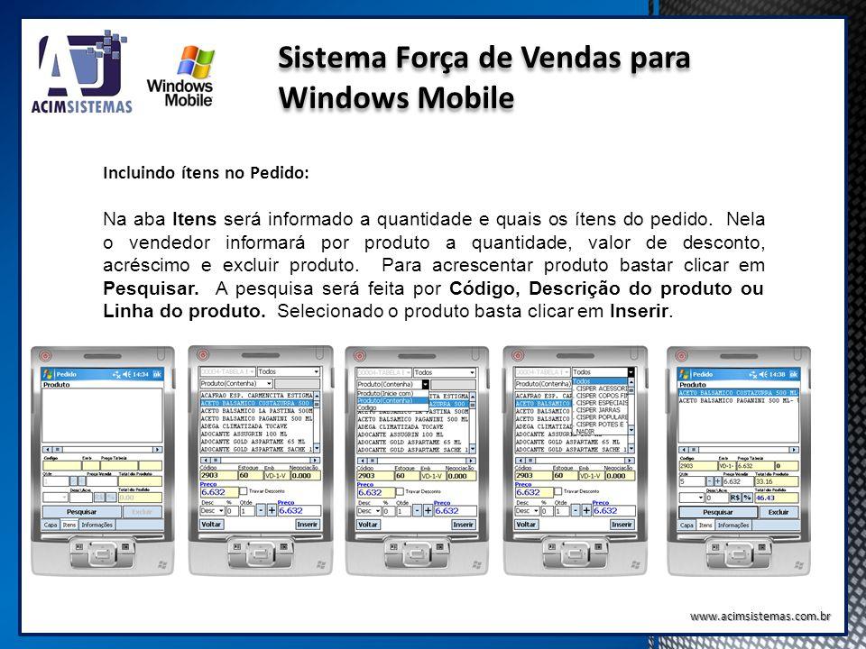 Sistema Força de Vendas para Windows Mobile www.acimsistemas.com.br Incluindo ítens no Pedido: Na aba Itens será informado a quantidade e quais os íte