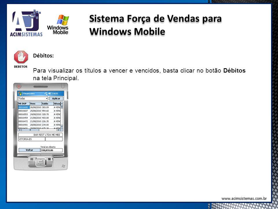 Sistema Força de Vendas para Windows Mobile Débitos: Para visualizar os títulos a vencer e vencidos, basta clicar no botão Débitos na tela Principal.