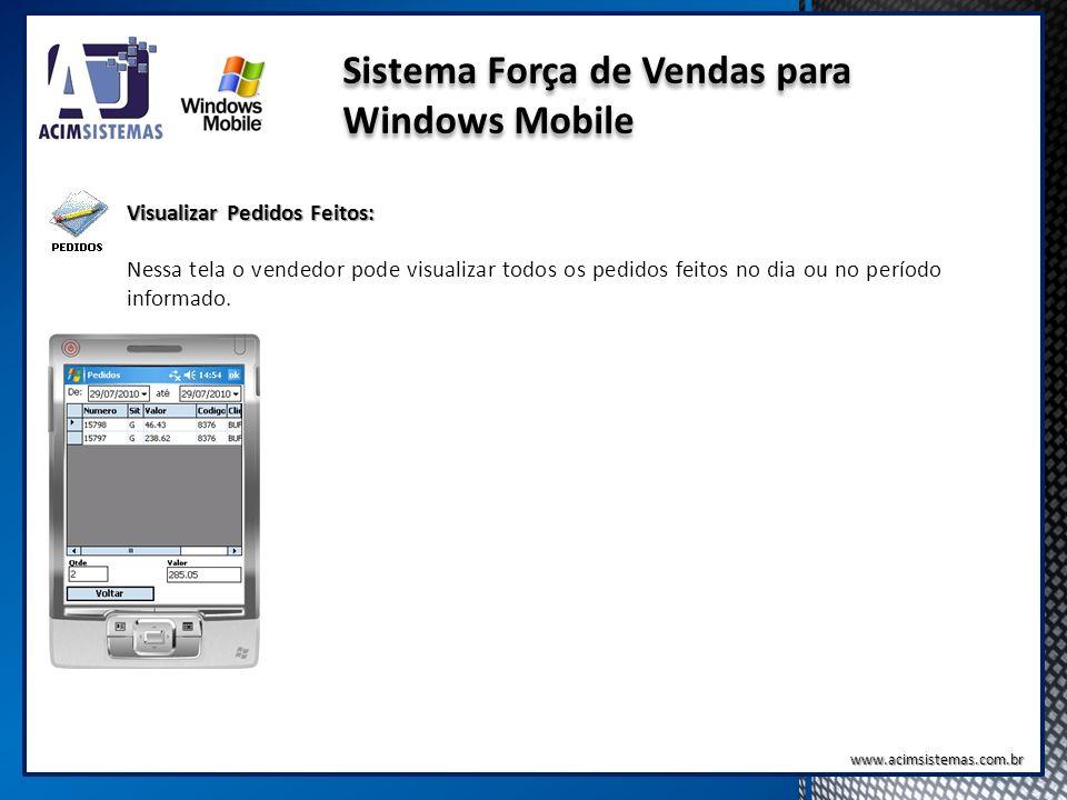 Sistema Força de Vendas para Windows Mobile Visualizar Pedidos Feitos: Nessa tela o vendedor pode visualizar todos os pedidos feitos no dia ou no perí