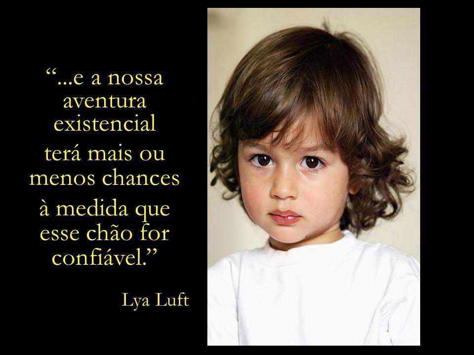 Uma infância amorosa e ordenada é o chão pelo qual caminharemos até a velhice...