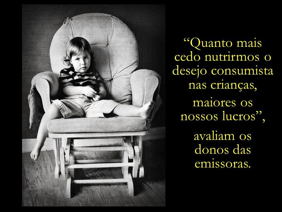 ...nas inserções de merchandising e nos intervalos comerciais a educação para o consumo vai se instalando de forma poderosa.