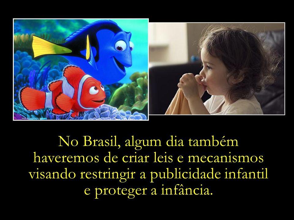 No Brasil, algum dia ainda também haveremos de aprender que a infância é sagrada, e que existem valores anteriores ao lucro.