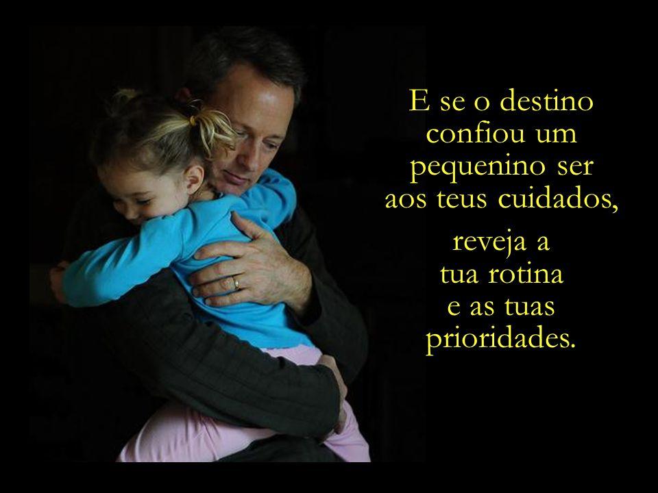 Lembre-se de que filho não é direito; É dom, é graça, é um presente da Vida.