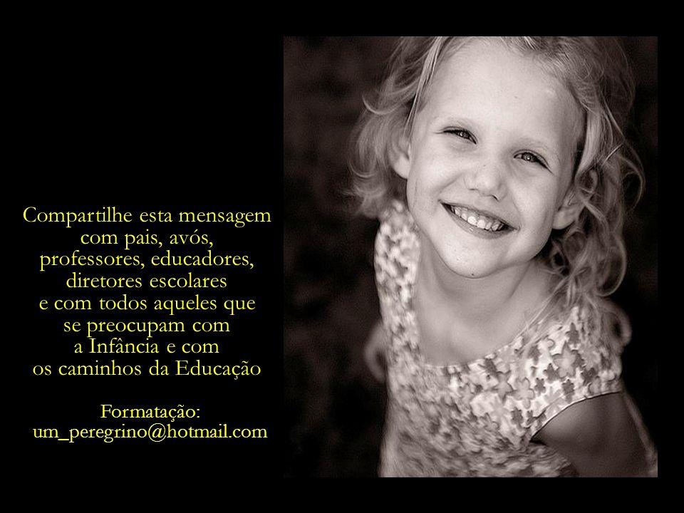 A infância é sagrada, E deverá ser a prioridade primeira. Sempre.