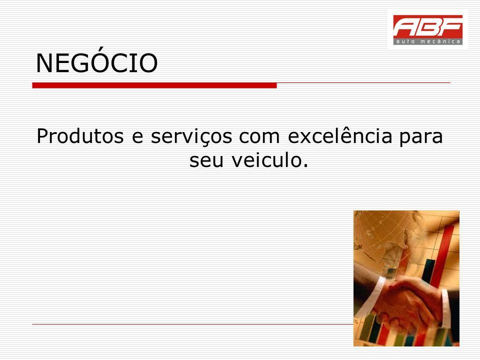 NEGÓCIO Produtos e serviços com excelência para seu veiculo.