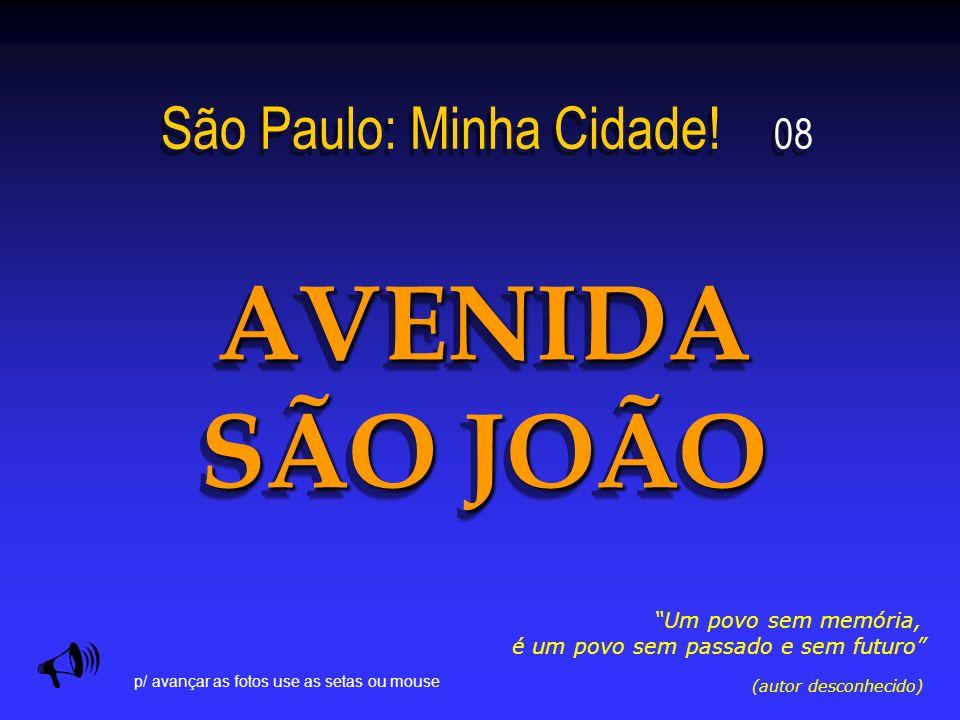 OS CINEMAS DA SÃO JOÃO Até meados dos anos 60, a São João poderia ser considerada a cinelândia paulista.
