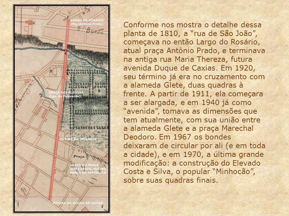 Conforme nos mostra o detalhe dessa planta de 1810, a rua de São João, começava no então Largo do Rosário, atual praça Antônio Prado, e terminava na antiga rua Maria Thereza, futura avenida Duque de Caxias.