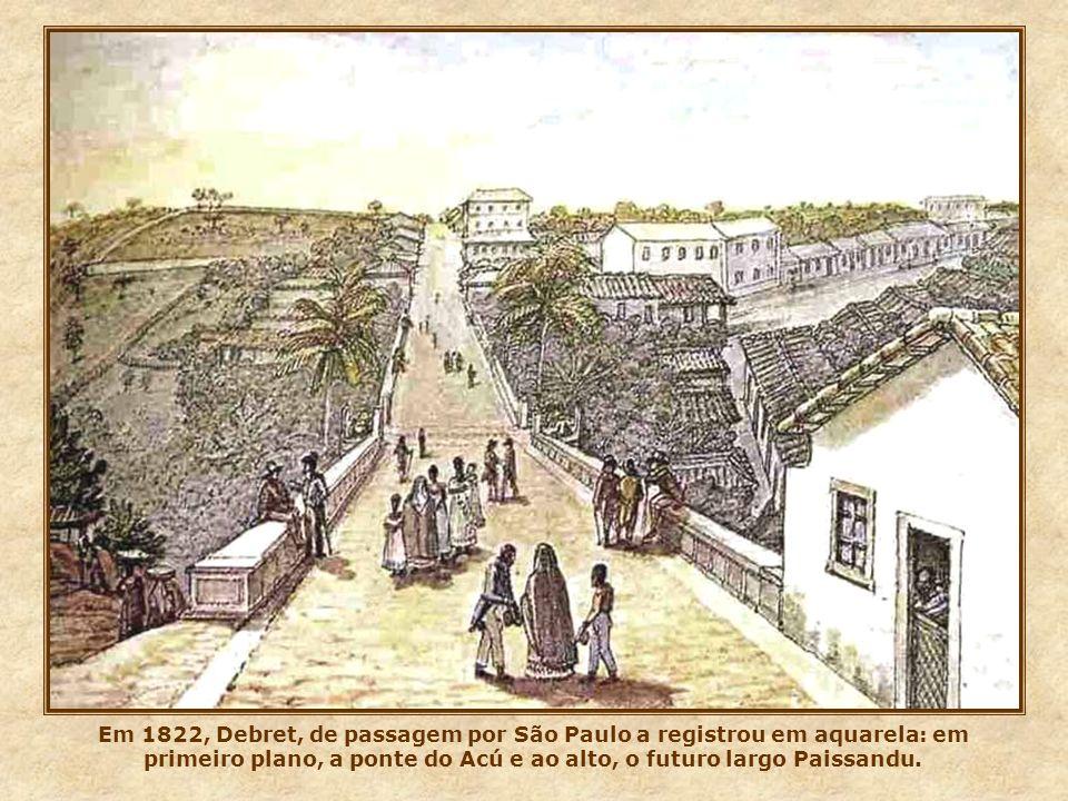 Em 1822, Debret, de passagem por São Paulo a registrou em aquarela: em primeiro plano, a ponte do Acú e ao alto, o futuro largo Paissandu.