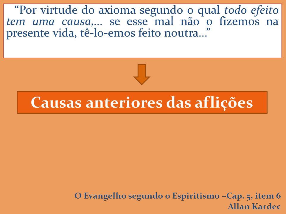 Por virtude do axioma segundo o qual todo efeito tem uma causa,...