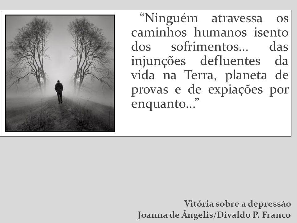 Ninguém atravessa os caminhos humanos isento dos sofrimentos...