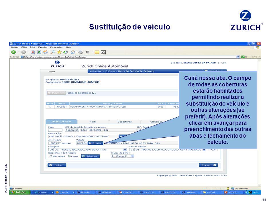 © Zurich Insurance Company 11 Cairá nessa aba. O campo de todas as coberturas estarão habilitados permitindo realizar a substituição do veículo e outr