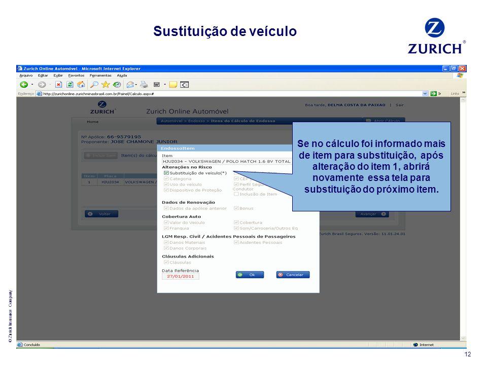 © Zurich Insurance Company 12 Se no cálculo foi informado mais de item para substituição, após alteração do item 1, abrirá novamente essa tela para su