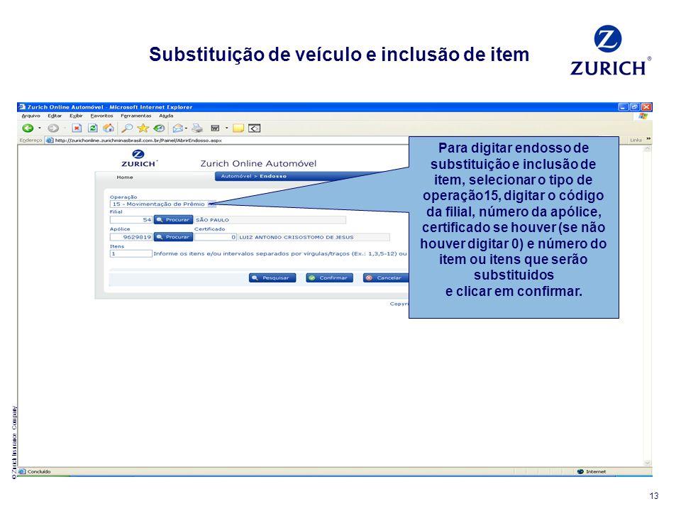 © Zurich Insurance Company 13 Para digitar endosso de substituição e inclusão de item, selecionar o tipo de operação15, digitar o código da filial, nú