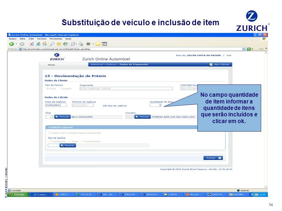 © Zurich Insurance Company 14 Substituição de veículo e inclusão de item No campo quantidade de item informar a quantidade de itens que serão incluído