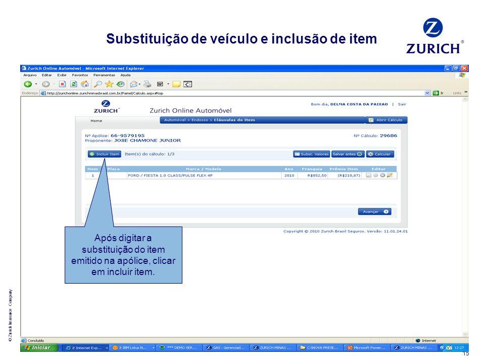 © Zurich Insurance Company 15 Substituição de veículo e inclusão de item Após digitar a substituição do item emitido na apólice, clicar em incluir ite