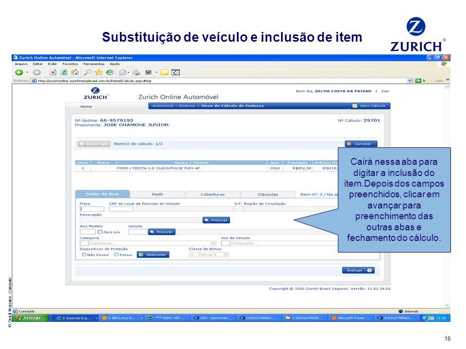 © Zurich Insurance Company 16 Substituição de veículo e inclusão de item Cairá nessa aba para digitar a inclusão do item.Depois dos campos preenchidos