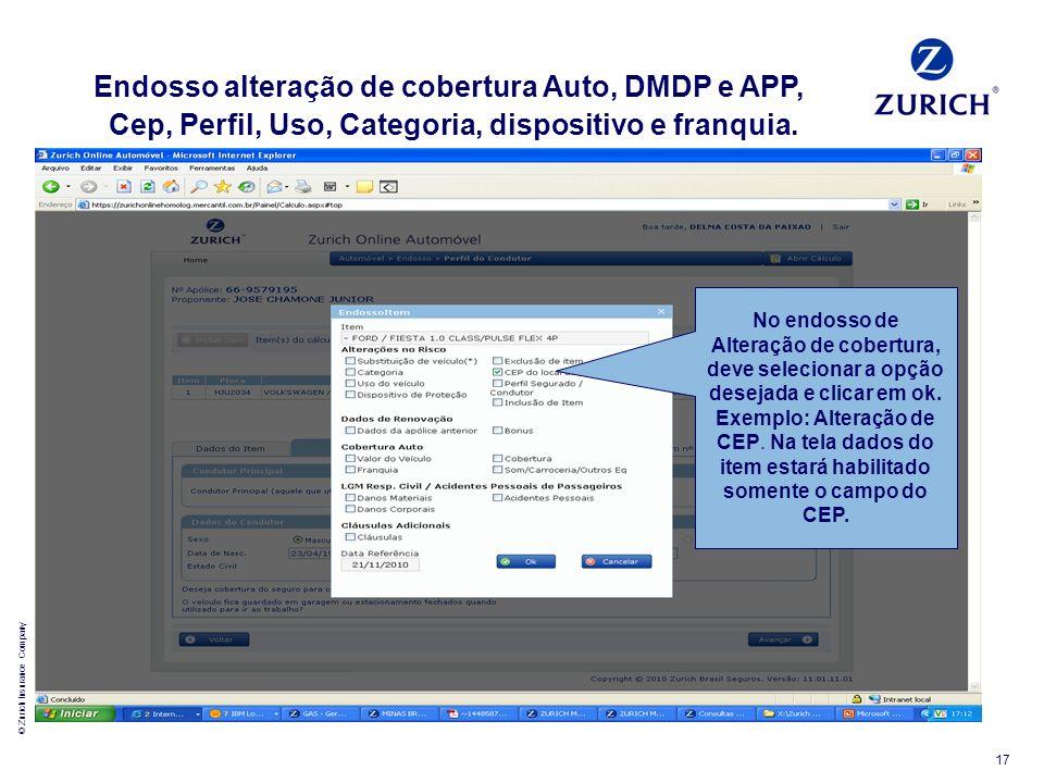 © Zurich Insurance Company 17 No endosso de Alteração de cobertura, deve selecionar a opção desejada e clicar em ok. Exemplo: Alteração de CEP. Na tel