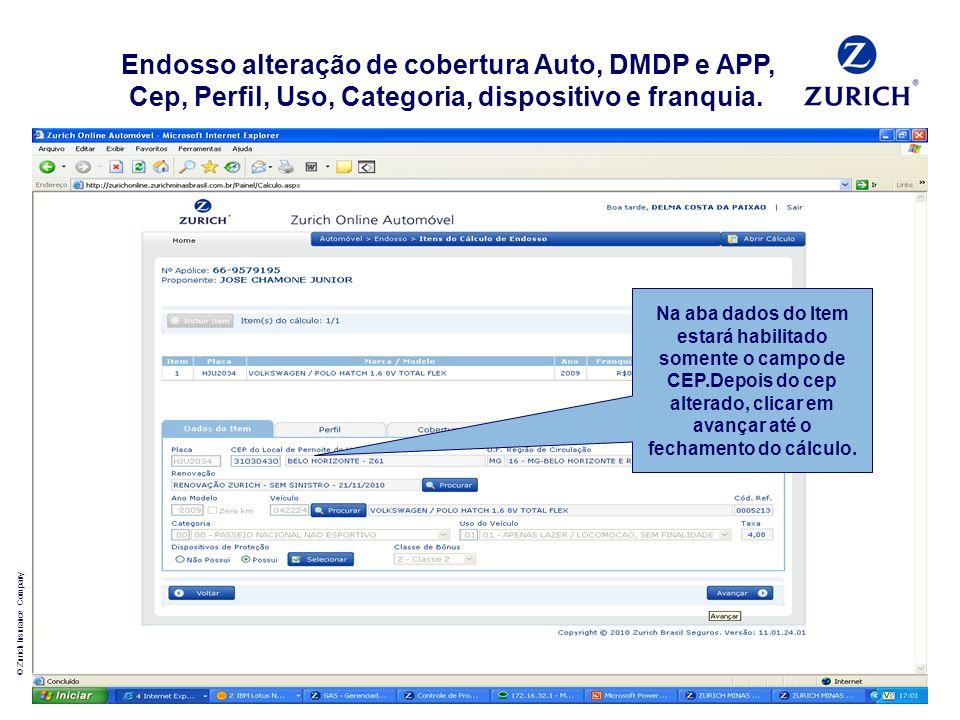 © Zurich Insurance Company 18 Endosso alteração de cobertura Auto, DMDP e APP, Cep, Perfil, Uso, Categoria, dispositivo e franquia. Na aba dados do It