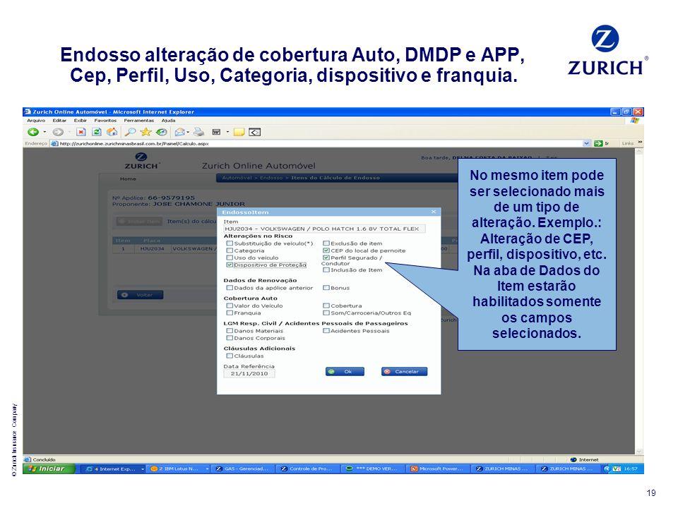 © Zurich Insurance Company 19 Endosso alteração de cobertura Auto, DMDP e APP, Cep, Perfil, Uso, Categoria, dispositivo e franquia. No mesmo item pode