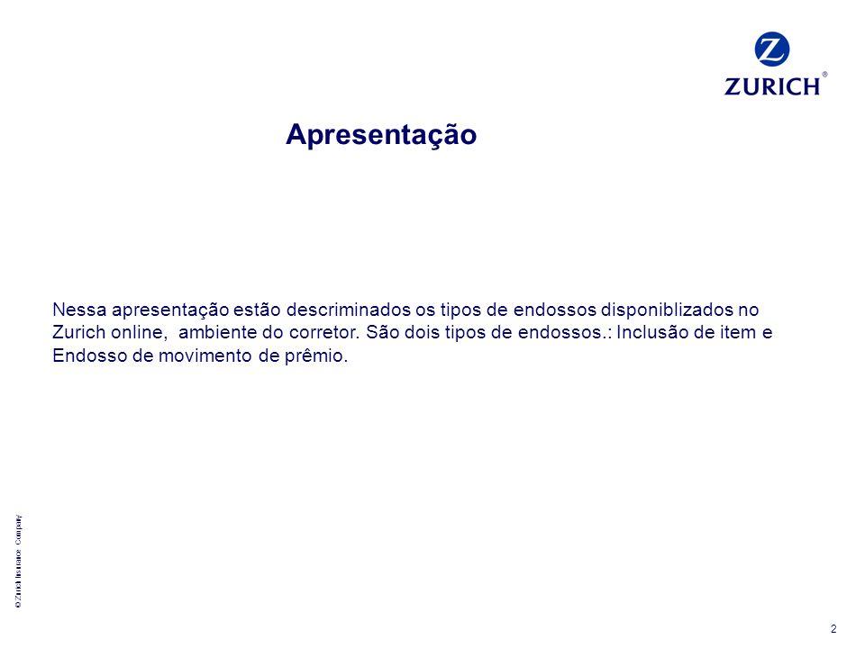 © Zurich Insurance Company 2 Apresentação Nessa apresentação estão descriminados os tipos de endossos disponiblizados no Zurich online, ambiente do co